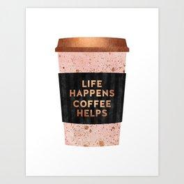 Life happens, coffee helps Art Print