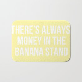 There's Always Money in the Banana Stand - Arrested Dev Inspired Bath Mat