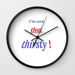 """"""" I'm not that thirsty """" Wall Clock"""