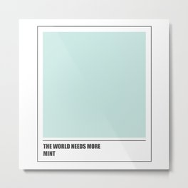 The world needs mint Metal Print