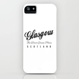 """Glasgow """"The Dear Green Place"""" Scotland iPhone Case"""