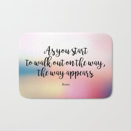 As you start to walk out on the way, the way appears. Rumi Bath Mat