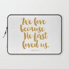 We love because He first loved us. 1 John 4:19 Laptop Sleeve