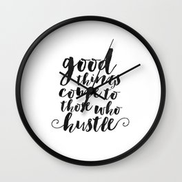 good things come to those who hustle,inspirational quote,motivational poster,office sign,home decor Wall Clock