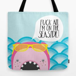 Fuck all I'm on the Seaside! Tote Bag