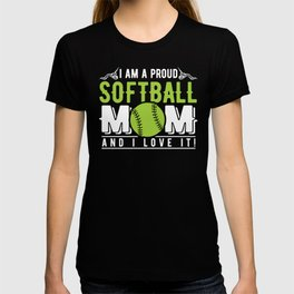I am a Proud Softball Mom and I Love It T-shirt