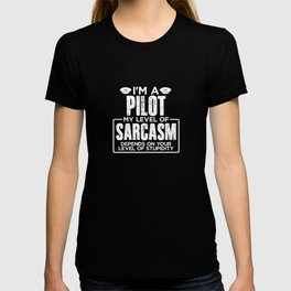 I'm a Pilot My Level of Sarcasm Depends on your Level of Stupidity T-shirt