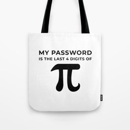 My password is the last 4 digits of PI Tote Bag