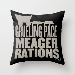 Grueling Pace Meager Rations (Black) Throw Pillow