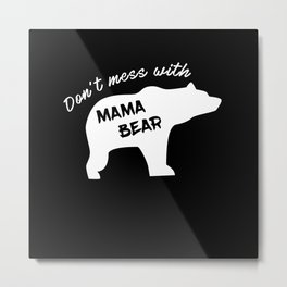 Don't Mess With Mama Bear Mother's Day Metal Print