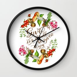 Floral bible verse, scripture art Luke 6:38 Give and it will be given to you HOLIDAZE Wall Clock