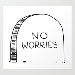 no worries Art Print