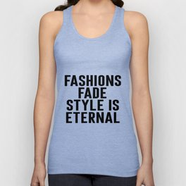 Fashions Fade Style Is Eternal, Fashion Poster, Fashion Quote, Home Decor Unisex Tank Top
