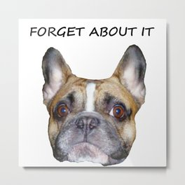 FORGET ABOUT IT Metal Print