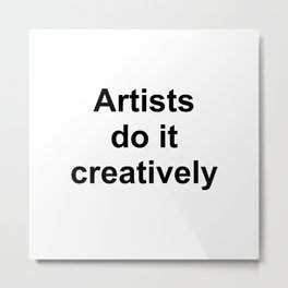 Artists Do It Creatively Metal Print