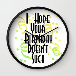 I Hope Your Birthday Doesn't Suck Wall Clock