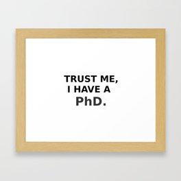 Trust me, I have a PhD. Framed Art Print
