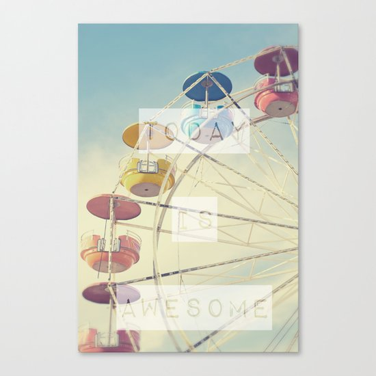 Today is Awesome Canvas Print