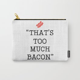 That's Too Much Bacon Said Carry-All Pouch
