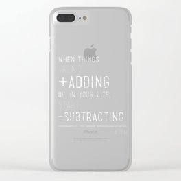 When things aren't adding up - Quote Clear iPhone Case