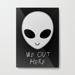 We Out Here - Alien Metal Print