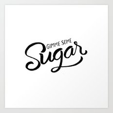 Gimme some sugar Art Print