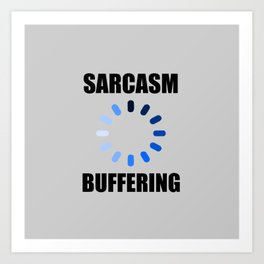 Sarcasm buffering funny quote Art Print