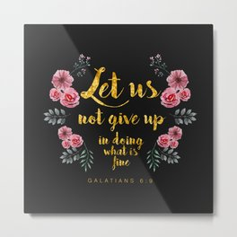 Let us not give up in doing what is fine Metal Print