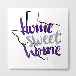 Home Sweet Home TCU Metal Print