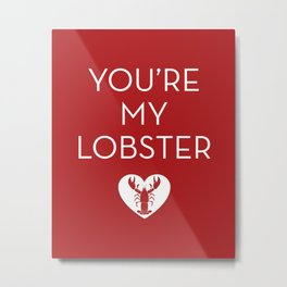 You're My Lobster - Dark Red Metal Print