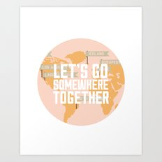 Let's Go Somewhere Together - Travel Inspiration Art Print