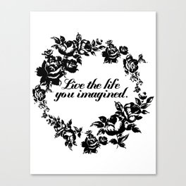 Live the Life You Imagined Canvas Print
