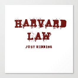 Harvard Law (Just Kidding) Canvas Print