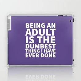 Being an Adult is the Dumbest Thing I have Ever Done (Ultra Violet) Laptop & iPad Skin