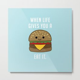 When life gives you burgers, eat it. Metal Print