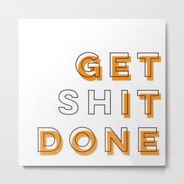 Get Shit Done (Orange) Metal Print