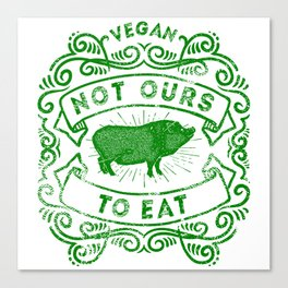 Not Ours To Eat Vegan Statement Canvas Print