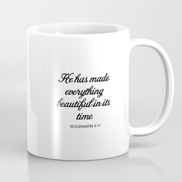 He has made everything beautiful in its time,  ECCLESIASTES 3:11 Coffee Mug
