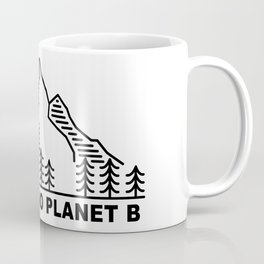 THERE IS NO PLANET B. Save the planet. Keep the planet clean. Coffee Mug