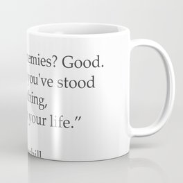 """You have enemies? Good. Winston Churchill Coffee Mug"