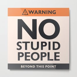 Funny warning sign, No stupid people beyond this point,  safety hazard sign, warning signal Metal Print