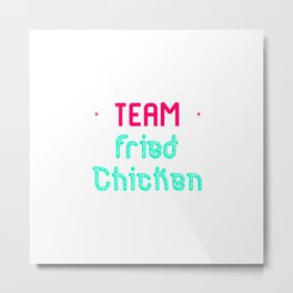 Team Fried Chicken Cute Wing Quote Metal Print