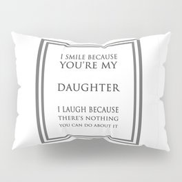 I Smile Because You're My Daughter Funny Quote Pillow Sham