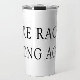Make Racism Wrong Again T-Shirt Travel Mug