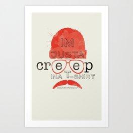 Creep in a T-Shirt Art Print