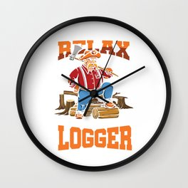 Relax My Daddy Is A Logger Lumberjack Lumberman Wood Cutting Cutter Axeman Axe Gift Wall Clock