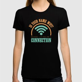 Your Name Wifi I'm Feeling A Connection T-shirt