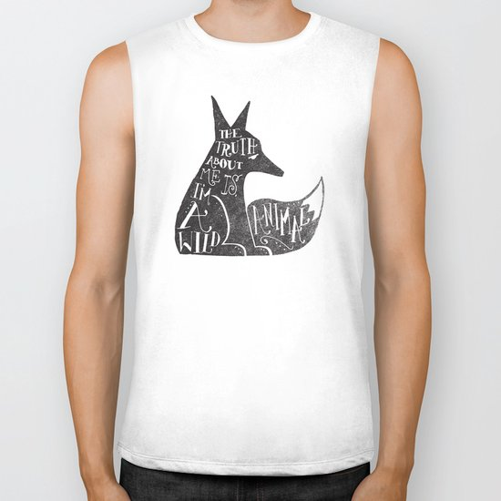 THE TRUTH ABOUT ME IS, I'M A WILD ANIMAL... Biker Tank