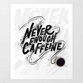 Never Enough Caffeine Art Print