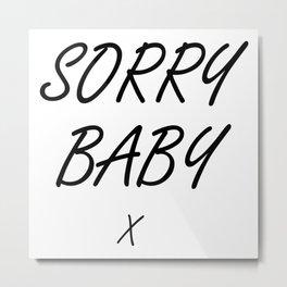 Sorry Baby - Villaneve Metal Print